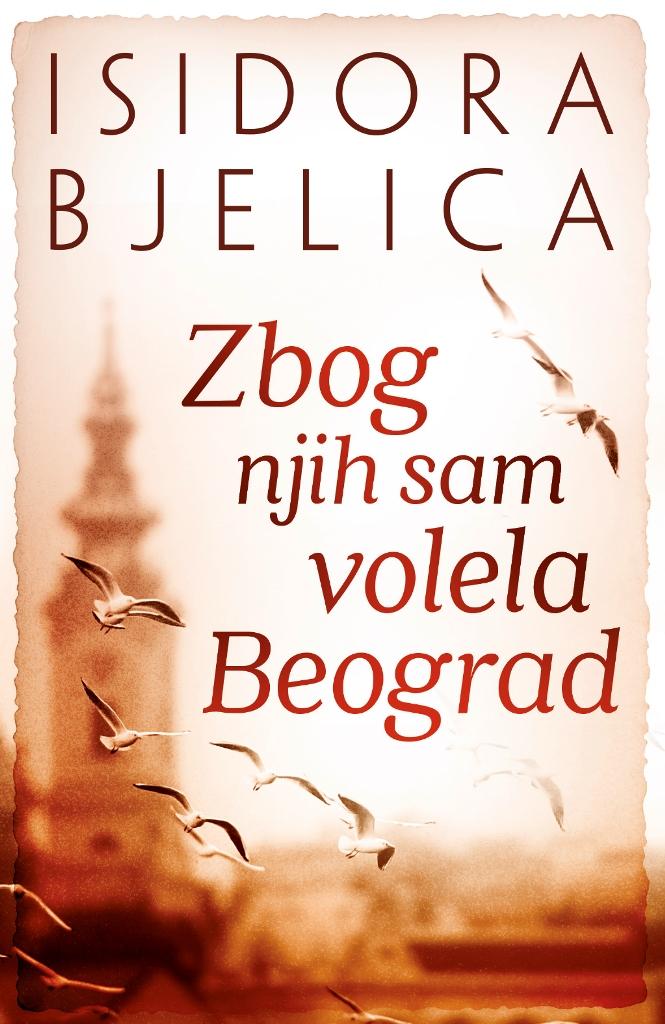 Zbog njih sam volela Beograd - Isidora Bjelica