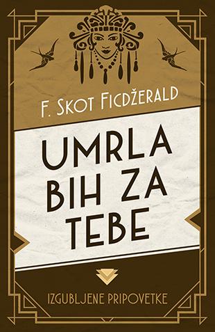 F Skot Ficdzerlad - Umrla bih za tebe - Izgubljene neobjavljene price pripovetke